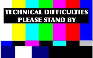 We are Experiencing Technical Difficulties, Please Stand By…