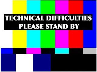 We are Experiencing Technical Difficulties, Please Stand By.