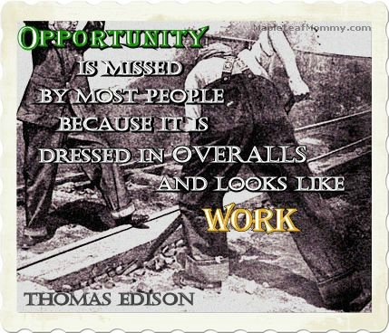 Thomas Edison quote on Opportunity is work.