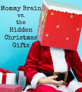 Mommy Brain vs. the Hidden Christmas Gifts.