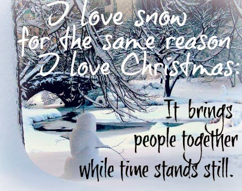 I Love Snow For The Same Reason Christmas It Brings People Together
