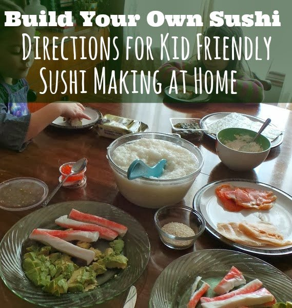 Build Your Own Sushi: Directions for Kid Friendly Sushi Making at Home