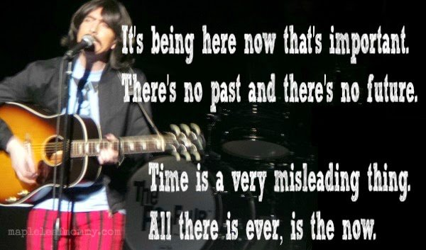 """There's no past and there's no future..."" George Harrison quote"