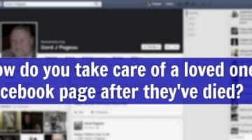 How do you take care of your loved one's Facebook page after they've passed away?