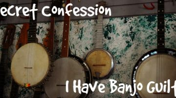 I Have Banjo Guilt – Motherhood Confession