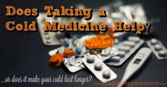 Does taking cold meds make your cold last longer?
