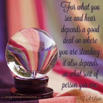 """For what you see and hear depends a great deal on where you are standing..."" C.S. Lewis quote"
