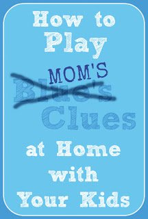How to play Blue's Clues (or as I call is Mom's Clues) at home with your kids. It's a quick, fun, clue finding puzzle solving activity. The added bonus is that you can use this framework to get your kids interested in doing things they might not normally want to do, like say clean up or take a bath. Fun for kids, tricks them into wanting to do chores... win/win, right?