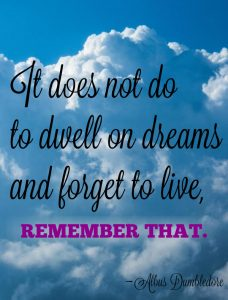It does not do to dwell on dreams Dumbledore quote.