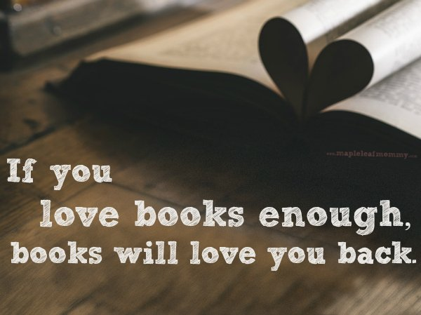 Love books and books will love you back.