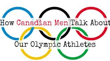 How Canadian Men Talk About Our Olympic Athletes