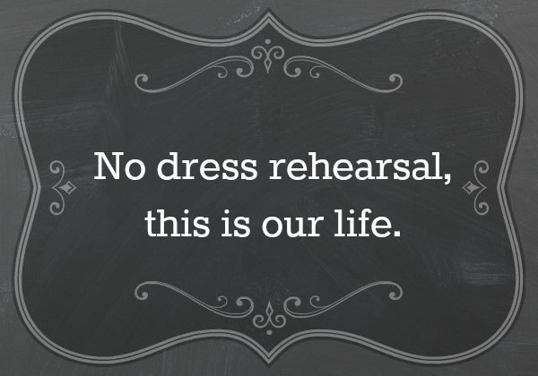 No do-overs, this is life…