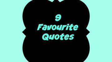 9 Favourite Quotes