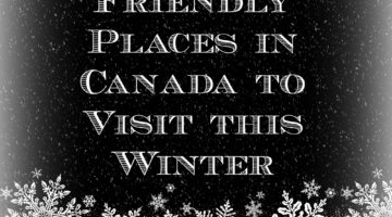 Top 5 Family Friendly Places in Canada to Visit this Winter
