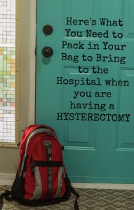 What to pack in your hospital bag for a hysterectomy.