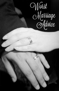 The worst marriage advice I ever received...